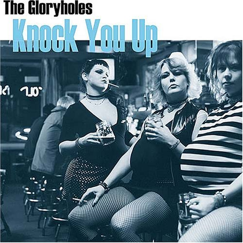 Knock You Up by The Gloryholes (2002-06-25)