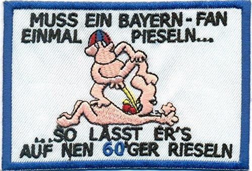 Muss ein Bayern Fan mal Pieseln Anti 60er rieseln Fanclub Trikot Aufnäher Abzeichen