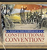 What Is the Purpose of a Constitutional Convention? - American Constitution Book Grade 4 - Children's Government Books