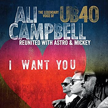 I Want You (The Legendary Voice of UB40 - Reunited with Astro & Mickey)