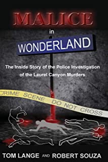 Malice In Wonderland: The Inside Story of the Police Investigation of The Laurel Canyon Murders