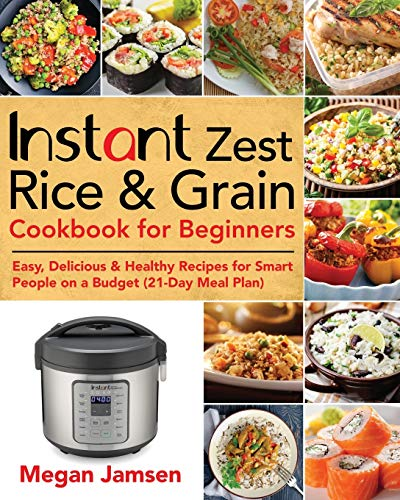 Instant Zest Rice & Grain Cookbook for Beginners: Easy, Delicious & Healthy Recipes for Smart People on a Budget (21-Day Meal Plan)