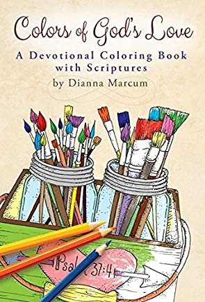 Colors of Gods Love: Devotional Coloring Book by Dianna Marcum (2016-07-01)