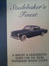Studebaker's Finest A History and Restoration Guide for the '53-'54 Studebaker Sports Coupe