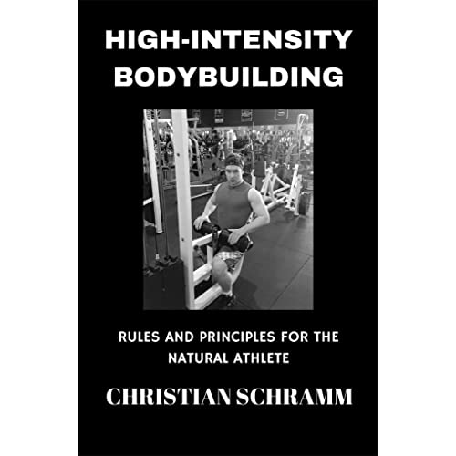 High-Intensity Bodybuilding: Rules and Principles for the Natural Athlete