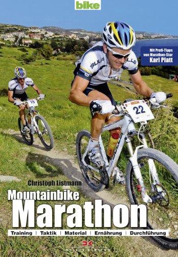 Mountainbike Marathon: Training, Taktik, Material, Ernährung, Durchführung / Mit Profi-Tipps von Marathon-Star Karl Platt