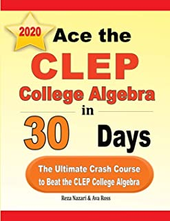 Ace the CLEP College Algebra in 30 Days: The Ultimate Crash Course to Beat the CLEP College Algebra Test