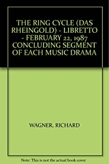 THE RING CYCLE (DAS RHEINGOLD) - LIBRETTO - FEBRUARY 22, 1987 CONCLUDING SEGMENT OF EACH MUSIC DRAMA