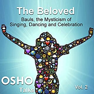The Beloved: Vol. 2                   By:                                                                                                                                 Osho                               Narrated by:                                                                                                                                 Osho                      Length: 14 hrs and 52 mins     4 ratings     Overall 4.8
