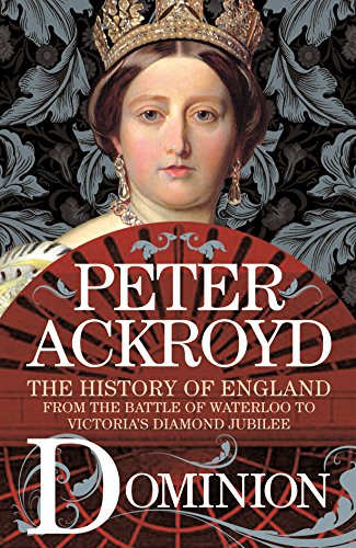 Dominion: The History of England from the Battle of Waterloo to Victoria's Diamond Jubilee (The History of England (5))