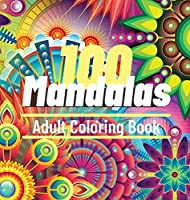 100 Mandalas Adult Coloring Book: 100 Most Beautiful and Relaxing Mandalas for Stress Relief and Relaxation, The Ultimate Collection of Mandala Patterns for Fun and Peaceful Time