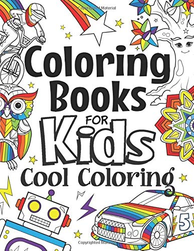 Coloring Books For Kids Cool Coloring: For Girls & Boys Aged 6-12: Cool Coloring Pages & Inspirational, Positive Messages About Being Cool (The Future Teacher's Coloring Books For Kids Aged 6-12)