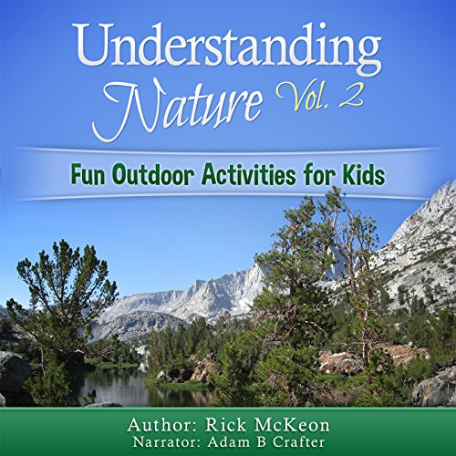 Understanding Nature Vol. 2     Fun Outdoor Activities for Kids              By:                                                                                                                                 Rick McKeon                               Narrated by:                                                                                                                                 Adam B Crafter                      Length: 20 mins     4 ratings     Overall 4.3