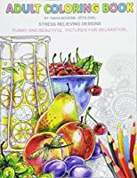 Adult Coloring Book: Stress Relieving Designs; Fun and Beautiful Pictures for Relaxation