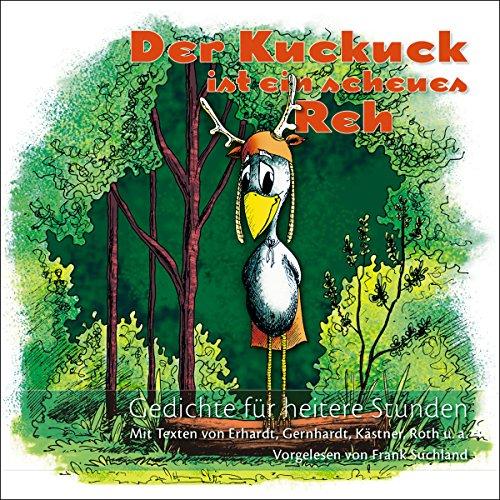 Der Kuckuck ist ein scheues Reh. Gedichte für heitere Stunden                   Autor:                                                                                                                                 Heinz Erhardt,                                                                                        Erich Kästner,                                                                                        Robert Gernhardt                               Sprecher:                                                                                                                                 Frank Suchland                      Spieldauer: 1 Std. und 1 Min.     22 Bewertungen     Gesamt 3,4