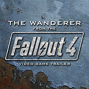 """The Wanderer (From the """"Fallout 4 - The Wanderer"""" Video Game Trailer)"""