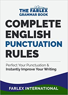 Complete English Punctuation Rules: Perfect Your Punctuation and  Instantly Improve Your Writing (The Farlex Grammar Book ...