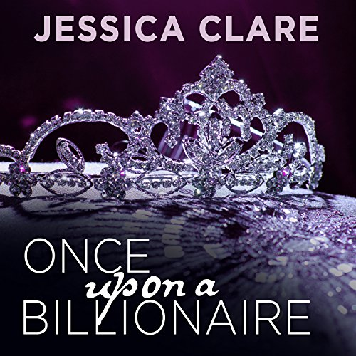 Once Upon a Billionaire     Billionaire Boys Club, Book 4              By:                                                                                                                                 Jessica Clare                               Narrated by:                                                                                                                                 Jillian Macie                      Length: 8 hrs and 26 mins     314 ratings     Overall 4.4