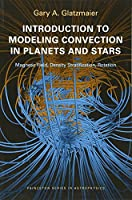 Introduction to Modeling Convection in Planets and Stars: Magnetic Field, Density Stratification, Rotation (Princeton Series in Astrophysics)