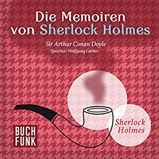 Die Memoiren von Sherlock Holmes     Das Original - 11 Krimis              Autor:                                                                                                                                 Arthur Conan Doyle                               Sprecher:                                                                                                                                 Wolfgang Gerber                      Spieldauer: 11 Std. und 7 Min.     260 Bewertungen     Gesamt 4,6