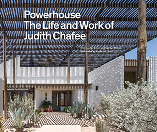 Powerhouse: The Life and Work of Architect Judith Chafee (first book on an important American Southwest award-winning architect)