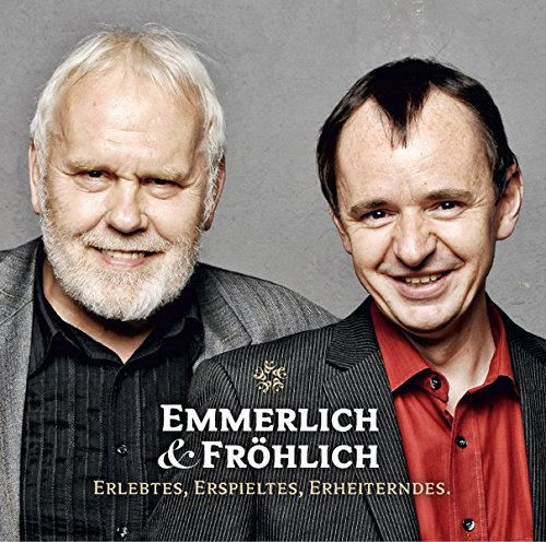 Emmerlich + Fröhlich: Erlebtes. Erdachtes. Erheiterndes