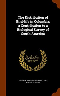The Distribution of Bird-Life in Colombia; A Contribution to a Biological Survey of South America