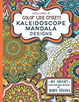 Color Like Crazy Kaleidoscope Mandala Designs Volume 2: A fantastic coloring book for all ages featuring a range of designs to keep you entertained and focused for hours. (Groovity Coloring Book)