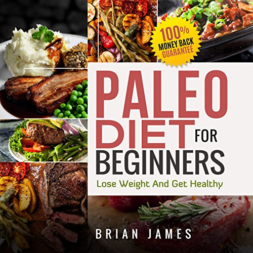 Paleo Diet: Paleo Diet For Beginners, Lose Weight  And Get Healthy (Paleo Diet Cookbook, Paleo Diet Recipes, Paleo Diet For Weight Loss, Paleo Diet For Beginners)
