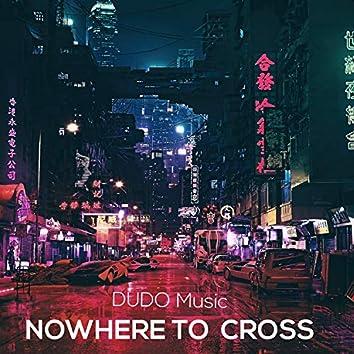Nowhere to Cross