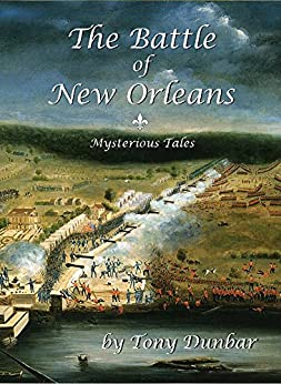 The Battle of New Orleans: Mysterious Tales by [Tony Dunbar]