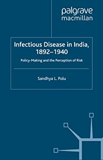 Infectious Disease in India, 1892-1940: Policy-Making and the Perception of Risk (Cambridge Imperial and Post-Colonial Studies Series) (English Edition)