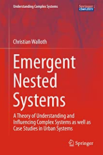 Emergent Nested Systems: A Theory of Understanding and Influencing Complex Systems as well as Case Studies in Urban Systems (Understanding Complex Systems) (English Edition)