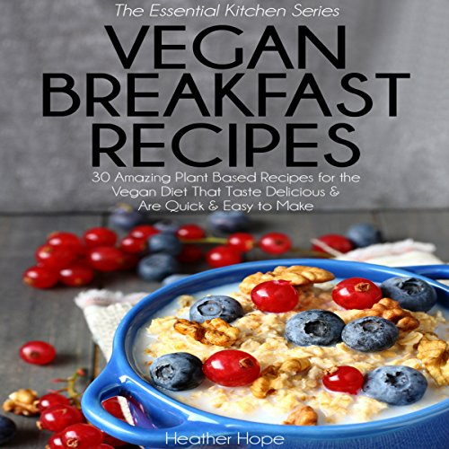 Vegan Breakfast Recipes: 30 Amazing Plant Based Recipes for the Vegan Diet That Taste Delicious & Are Quick & Easy to Make audiobook cover art