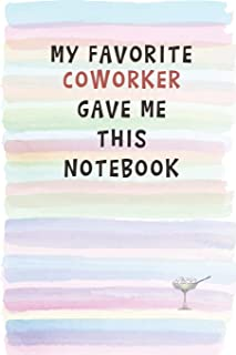 My Favorite Coworker Gave Me This Notebook: Blank Lined Notebook Journal Gift for Coworker, Teacher, Friend