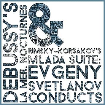 Debussy's La Mer, Nocturnes & Rimsky-Korsakov's Mlada Suite: Evgeny Svetlanov Conducts