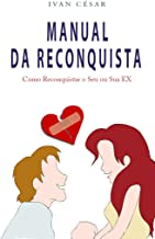 Manual da Reconquista: Como reconquistar o seu ou sua ex (Portuguese Edition)