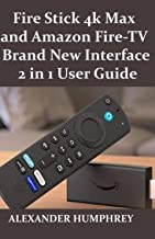 Fire Stick 4k Max and Amazon Fire-TV Brand New Interface 2 in 1 User Guide: Step By Step Guide With Pictures On How To Set...