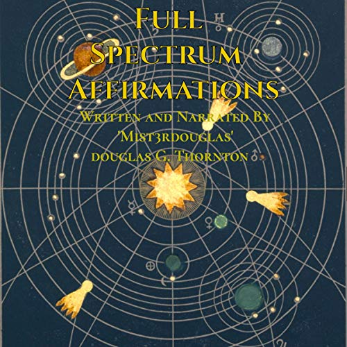 Full Spectrum Affirmations Audiobook By Douglas G. Thornton cover art