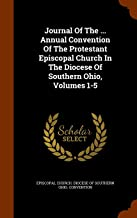 Journal Of The ... Annual Convention Of The Protestant Episcopal Church In The Diocese Of Southern Ohio, Volumes 1-5
