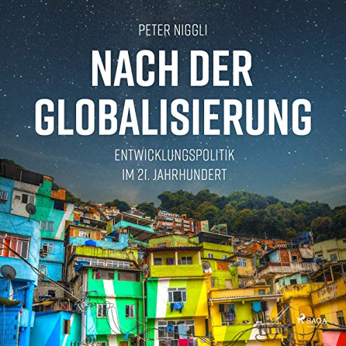 Nach der Globalisierung     Entwicklungspolitik im 21. Jahrhundert              By:                                                                                                                                 Peter Niggli                               Narrated by:                                                                                                                                 Norbert Hülm                      Length: 3 hrs and 51 mins     Not rated yet     Overall 0.0