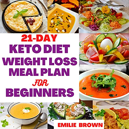 21-DAY KETO DIET & WEIGHT LOSS MEAL PLAN FOR BEGINNERS : A simple and easy to follow 21-day meal plan recipe cookbook to give you an effective weight loss and a Perfect body physique (English Edition)