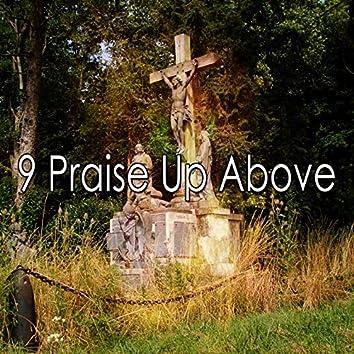 9 Praise up Above