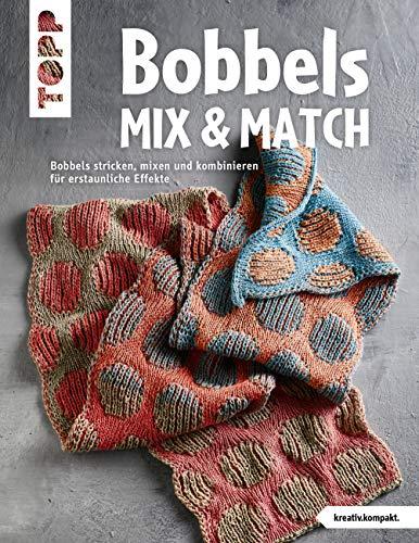 Bobbels Mix & Match (kreativ.kompakt.): Bobbels stricken, mixen und kombinieren für erstaunliche Effekte
