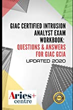 GIAC Certified Intrusion Analyst Exam Workbook: Questions & Answers for GIAC GCIA: Updated 2020