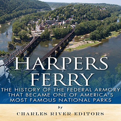Harpers Ferry     The History of the Federal Armory That Became One of America's Most Famous National Parks              By:                                                                                                                                 Charles River Editors                               Narrated by:                                                                                                                                 Jannie Meisberger                      Length: 2 hrs and 8 mins     4 ratings     Overall 2.5
