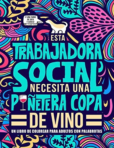 Esta trabajadora social necesita una puñetera copa de vino: Un libro de colorear para adultos con palabrotas: Un libro antiestrés para trabajadoras sociales