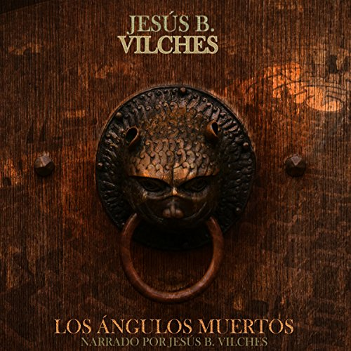 Los Ángulos Muertos [The Dead Angles] Audiobook By Jesús B. Vilches cover art