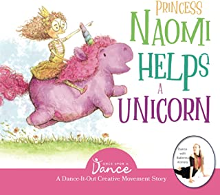 Princess Naomi Helps a Unicorn: A Dance-It-Out Creative Movement Story for Young Movers