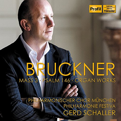 Bruckner : Messe N°3, Psaume N°146, Oeuvres pour Orgue